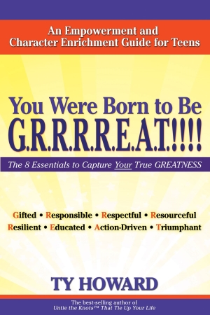 Ty Howard's You Were Born to Be G.R.R.R.R.E.A.T.!!!! Empowerment and Character Enrichment book for Teens